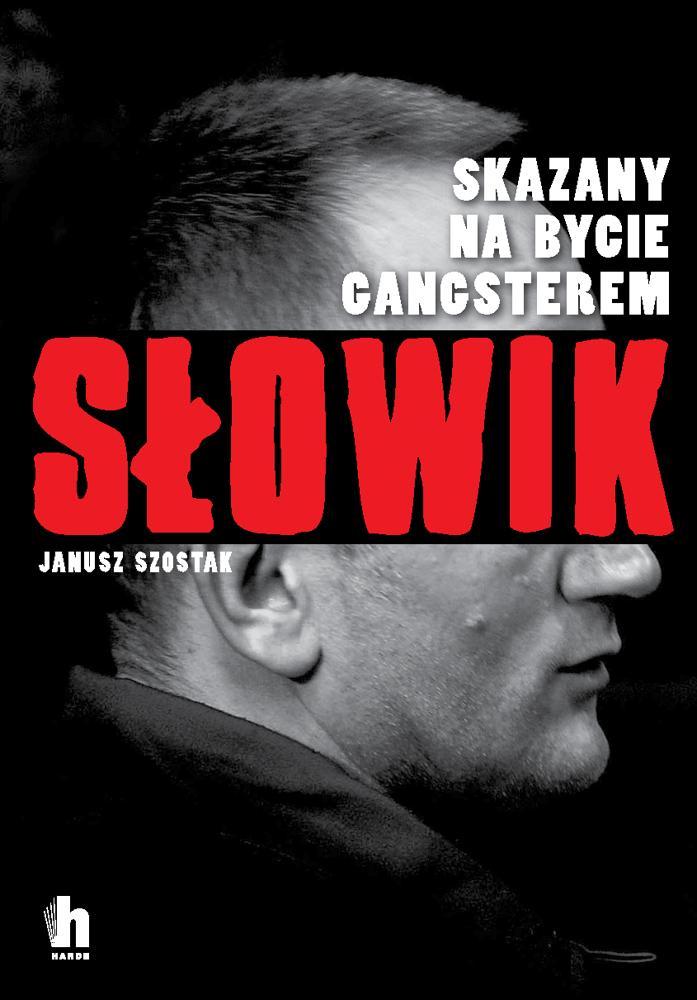 Słowik. Skazany na bycie gangsterem. Janusz Szostak